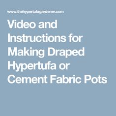 Video and Instructions for Making Draped Hypertufa or Cement Fabric Pots