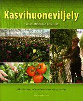 Kasvihuoneviljely / tuotantotekniikan perusteet Mika Järvinen, Kaisa Karjalainen, Arto Vuollet.