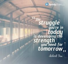 """""""The struggle you're in today is developing the sterngth you need for tomorrow."""" - Robert Tew"""