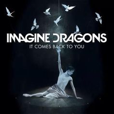 It Comes Back To You - Imagine Dragons