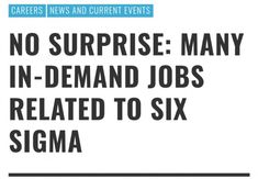 No Surprise: Many In-Demand Jobs Related to Six Sigma #Careers #NewsandCurrentEvents #projectmanagementjobdescription #sixsigmacareers #sixsigmajobs