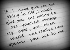 So many people in my life who I wish could see themselves through my eyes...