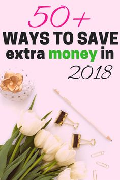 50+ WAYS TO SAVE EXTRA MONEY IN 2018