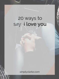 20 Ways To Say I Love You - Simply Clarke