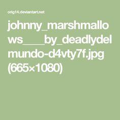 johnny_marshmallows____by_deadlydelmundo-d4vty7f.jpg (665×1080)