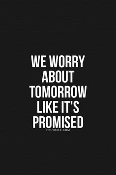 Tomorrow is never promised. That's why we need to always b on our guard and always act for Gods glory all the time not just some of the time