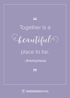 "Love quote idea - ""Together is a beautiful place to be."" -love quote for your wedding"
