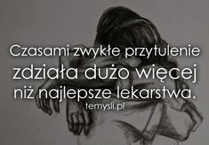 Czasami zwykłe przytulenie Sad Quotes, Inspirational Quotes, Magic Day, Happy Photos, Heartbroken Quotes, Man Humor, Positive Thoughts, Philosophy, Quotations