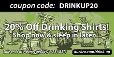 Drink up! Take 20% off your new drinking shirt. Sales ends at midnight!    duckco.com/drink-up