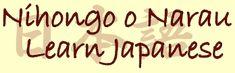 Nihongo o Narau - a website designed to help those learning the Japanese language