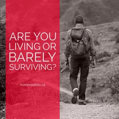 Are you living or barely surviving? Healing quotes. www.nomorediets.ca