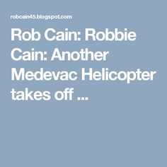 Rob Cain: Robbie Cain: Another Medevac Helicopter takes off ...