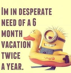 6 month vacation twice a year