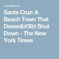 Santa Cruz: A Beach Town That Doesn't Shut Down - The New York Times Santa Cruz California, California Beach, Visit Santa, Beach Town, Vacations, York, Times, Holidays, Vacation