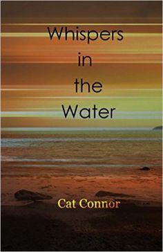c1ab62aecda4a8 Whispers in the water - Kindle edition by Cat Connor. Literature &  Fiction Kindle
