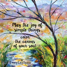 Color your canvas! xo Get the app of beautiful wallpapers at ~ www.everydayspirit.net xo #joy #happiness #simplicity