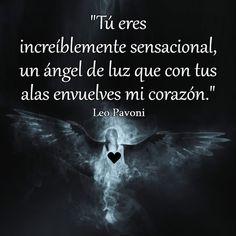 Un ángel de luz que con tus alas envuelves mi corazón...
