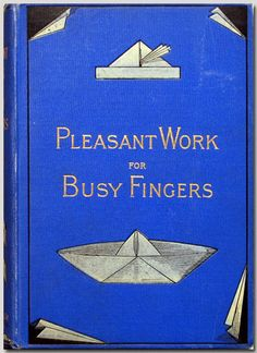 Pleasant Work for Busy Fingers. Norman Brosterman kindergarten collection.