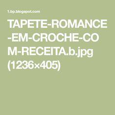 TAPETE-ROMANCE-EM-CROCHE-COM-RECEITA.b.jpg (1236×405)