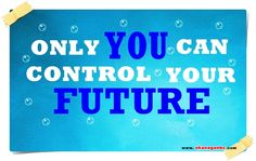 Only you can control your future. #quotes