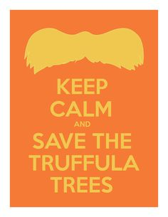 I generally don't like these sayings, but I love The Lorax!!!