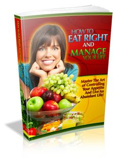Eat Right And Manage Your Life - Master The Art Of Controlling Your Appetite And Live An Abundant Life. Are you eating just to whet your appetite or to satiate your taste buds? Or are you eating in order to take better control of your life?