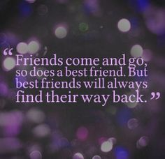 Friends come and go, so does a best friend. But best friends will always find their way back. #Friendship #Loyalty #Quotes