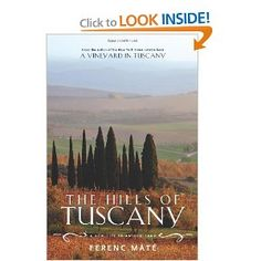 This man is living my dream.    The Hills of Tuscany: A New Life in an Old Land by Ferenc Máté