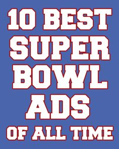"""""""The commercials are the best part!"""" Watch some of the most memorable Super Bowl ads ever."""