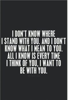 I dont know where i stand with you