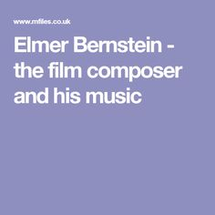 Elmer Bernstein - the film composer and his music