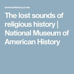 The lost sounds of religious history | National Museum of American History