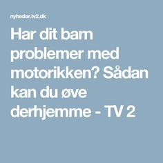 Har dit barn problemer med motorikken? Sådan kan du øve derhjemme - TV 2