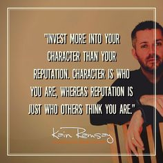 When you invest in your character, your true reputation will start to align with that.