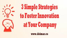 3 Simple Strategies to Foster Innovation at Your Company
