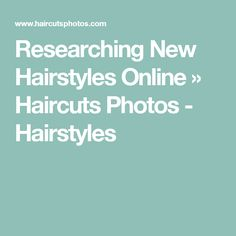 Researching New Hairstyles Online » Haircuts Photos - Hairstyles