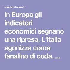 In Europa gli indicatori economici segnano una ripresa. L'Italia agonizza come fanalino di coda. Ma la debolezza può essere un vantaggio. Ne parla Fabio Lugano su Scenarieconomici.it