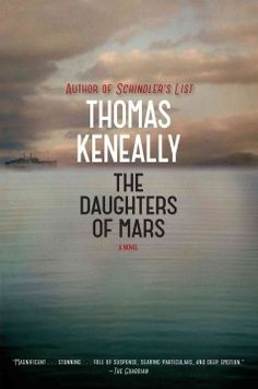 The Daughters of Mars / Thomas Keneally  http://encore.greenvillelibrary.org/iii/encore/record/C__Rb1349908