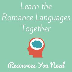 Learn the Romance Languages Together: Resources You Need