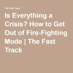 Is Everything a Crisis? How to Get Out of Fire-Fighting Mode | The Fast Track