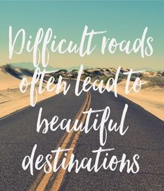 Poster: Difficult roads often lead to beautiful destinations