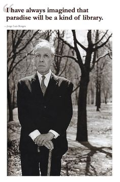 """Click through for quite a lot of """"Quotes about libraries."""" Shown: Jorge Luis Borges, """"I have always imagined that paradise will be a kind of library."""""""