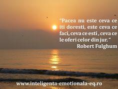 """""""Pacea nu este ceva ce iti doresti, este ceva ce faci, ceva ce esti , ceva ce le oferi celor din jur. """"Robert Fulghum"""