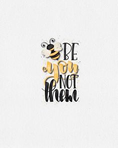 be you - be you not them - bee art - honey bee - classroom art - Nursery Wall Hanging - Customized N Love One Another Quotes, Motivational Quotes For Women, Inspiring Quotes, Inspirational, Bee Quotes, Buzz Bee, Bee Creative, Tuesday Quotes, Bee Art