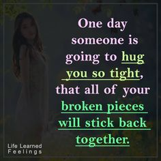 Encouraging Words To Say To A Friend, One day someone is going to hug you so tight that all of you