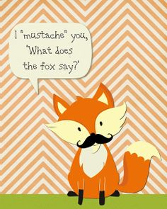 "I ""Mustache"" You ""What Does The Fox Say?"" {Free Printable}"
