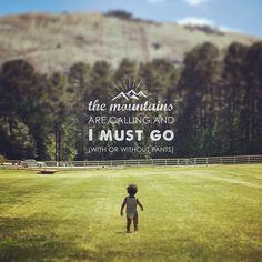 The Mountains are calling... #TheAdventuresofOjoreandOlivia #WeekendAdventures #ojorethor #themountainsarecalling #adventure #stonemountain #quote #braveandfree #littleandbrave #freedom #wildatheart #nofear #inspirationalquotes #youngandfree Adventure Quotes, John Muir, Typography inspired kids