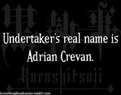 Black Butler Fact: Undertaker = Adrian Crevan.  My first child's name!! I will never have kids then...
