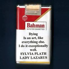 Dying is an art.... - Silvia Plath -  Lady Lazarus