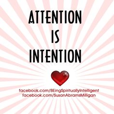"""Attention is Intention ... Volume I of the series, """"BEing Spiritually Intelligent"""" is available in Paperback & Kindle: http://www.susanabramsmilligan.com/book/"""